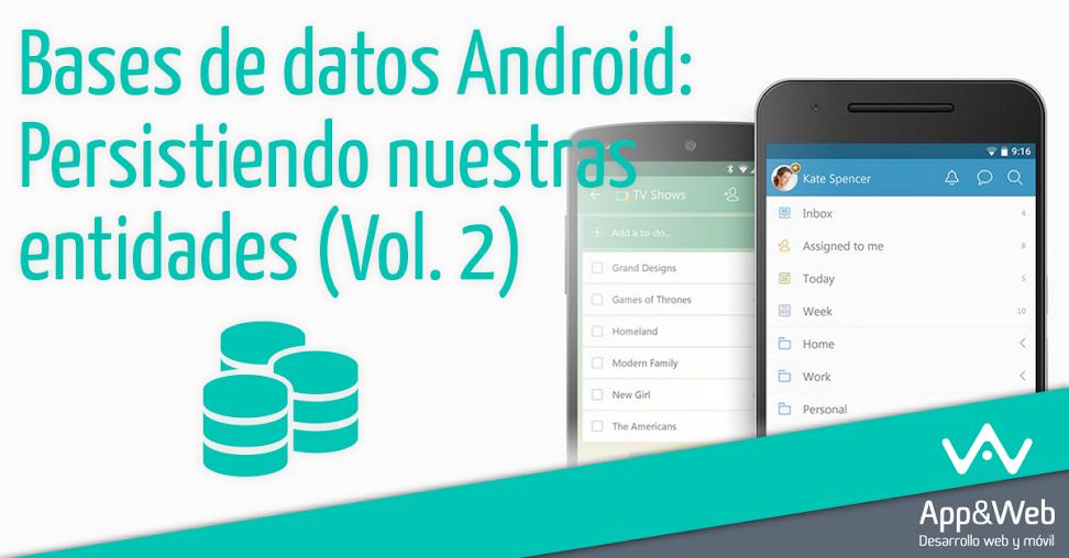 Bases de datos Android: Persistiendo nuestras entidades (Vol. 2)