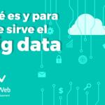 Qué es el Big Data y para qué sirve