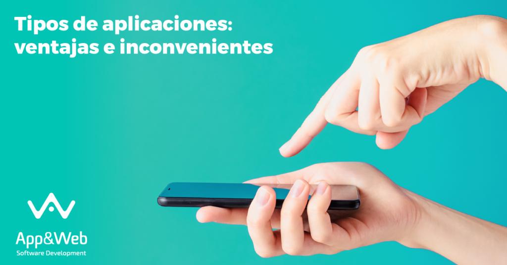 Tipos de apps: ventajas e inconvenientes