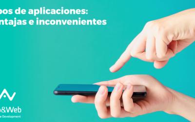 Principales tipos de apps: ventajas e inconvenientes