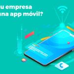 ¿Por qué tu empresa necesita una app móvil?