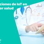Aplicaciones de IoT en el sector salud