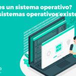 ¿Qué es un sistema operativo? ¿Qué sistemas operativos existen?